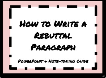 How To Write a Rebuttal Paragraph (PowerPoint and Note-taking Guide)