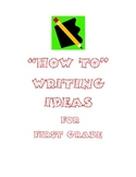 """How To"" Writing Ideas for First Grade"