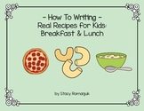 How To Writing - Real Recipes for Kids: Breakfast & Lunch