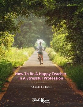 Be A Happy Teacher In A Stressful Profession