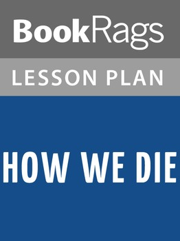 How We Die Lesson Plans
