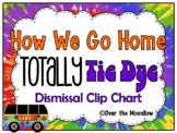 How We Go Home | Dismissal Clip Chart | Totally Tie Dye