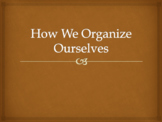 How We Organize Ourselves