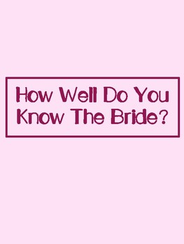 How Well Do You Know the Bride:  Bridal Shower Game