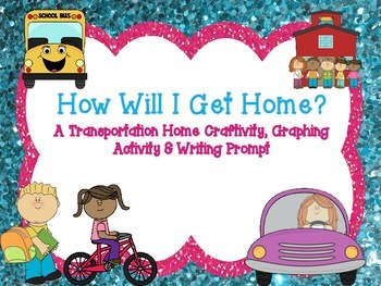 How Will I Get Home / Transportation  Craftivity, Graphing, & Writing Prompt