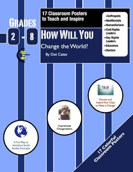 How Will You Change the World?  17 Classroom Posters of Changemakers for Gr. 2-8