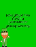 How Would You Catch A Leprechaun? Writing Activity