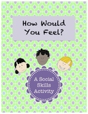 How Would You Feel?: A Social Skills Activity