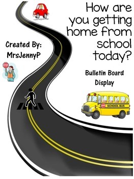 How are you getting home from school today? Transportation Bulletin Board