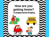 How are you getting home today?  Transportation Display