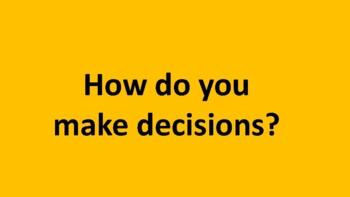 How do you make decisions?