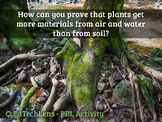 How can you prove plants get more materials from air & wat