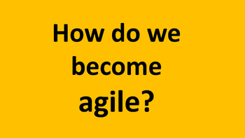 How do we become agile?