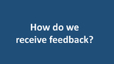 How do we receive feedback?