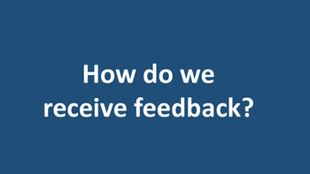 How do we receive feedback?