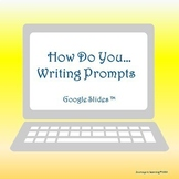 How do you...Writing Prompts-Google Slides™-Distance Learning