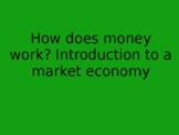 How does money work? PowerPoint about money and a market economy