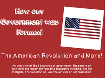 How our Government was Formed- The American Revolution and
