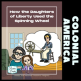 How the Daughters of Liberty Used the Spinning Wheel - Adv