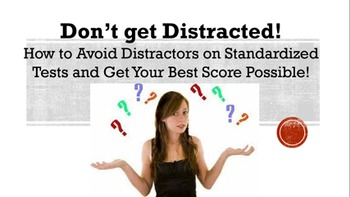 How to Avoid Distractors:  Tips for Scoring High on Standardized Tests!
