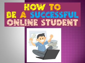 How to Be a Successful Online Student (Powerpoint)