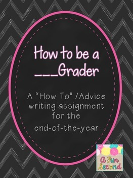 How to Be a ___ Grader - A How to Book for End-of-the-Year Writing