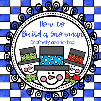 How to Build a Snowman: Craftivity and Writing