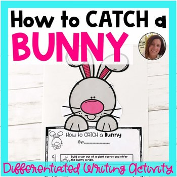 How to CATCH a Bunny Differentiated Writing Prompt | Special Education Resource