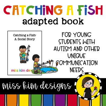 Catching A Fish: A Social Story Adapted Book for Students with Autism