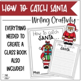 How to Catch Santa Writing Craftivity
