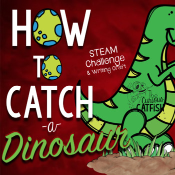 How to Catch a Dinosaur: Book Companion and STEAM Challenge