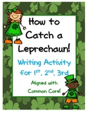 How to Catch a Leprechaun Writing Activity Aligned to Common Core 1st, 2nd, 3rd