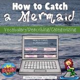 How to Catch a Mermaid Vocabulary, Describing, and Categor