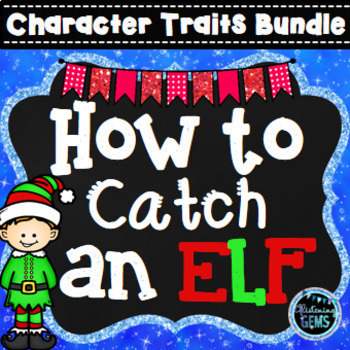How to Catch an Elf Character Traits Activities Bundle - Christmas Book Study