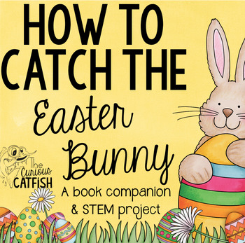 How to Catch the Easter Bunny: Book Companion and STEM Challenge