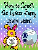 How to Catch the Easter Bunny Creative Writing