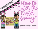How to Catch the Easter Bunny: Speech and Language Companion