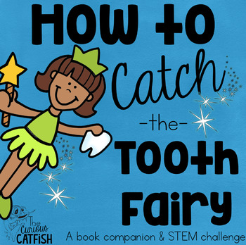 How to Catch the Tooth Fairy: Book Companion and STEM Challenge