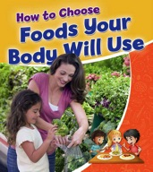How to Choose Foods Your Body Will Use