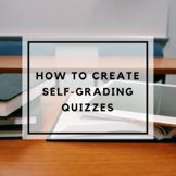 How to Create Self-Grading Quizzes