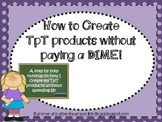 How to Create TPT products without spending money! Tutorial