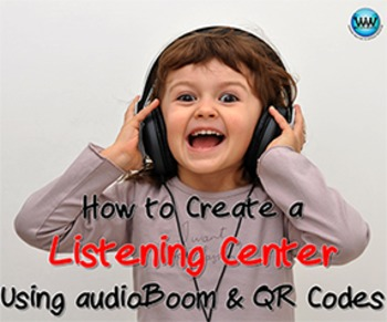 How to Create a Listening Center Using the Audioboom App & QR Codes
