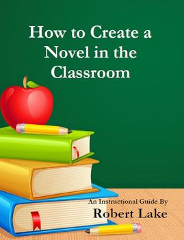 How to Create a Novel in the Classroom