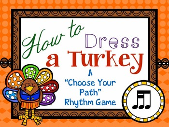 "How to Dress a Turkey, a ""choose your path"" rhythm game for tika-ti/tiri-ti"