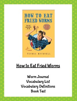 How to Eat Fried Worms - Vocabulary, worm journal, & book test