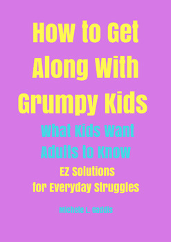 How to Get Along with Grumpy Kids