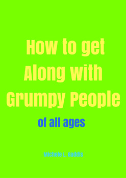 How to Get Along with Grumpy People