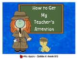 How to Get My Teacher's Attention