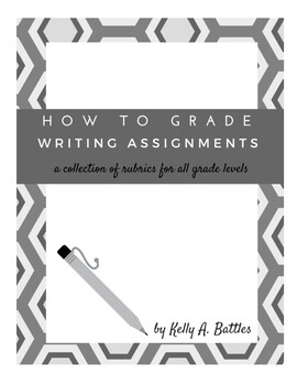 How to Grade Writing Assignments: a collection of rubrics for all grade levels