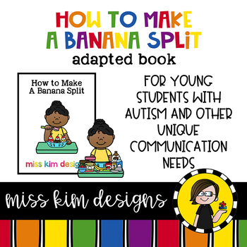 How to Make A Banana Split: A Social Story Adapted Book for Students with Autism